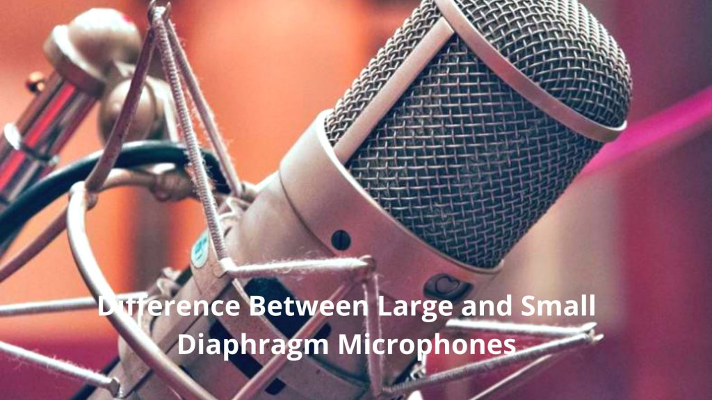 Difference Between Large and Small Diaphragm Microphones