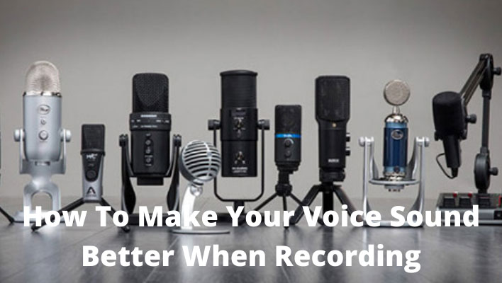 How To Make Your Voice Sound Better When Recording