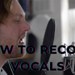 How To Record Vocals An Ultimate Guide