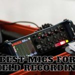 Best Mics For Field Recording - Ultimate Reviews & Guide